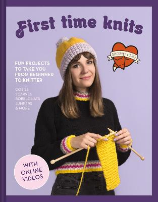 First Time Knits: Fun projects to take you from beginner to knitter by Sincerely Louise
