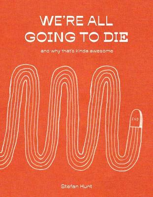 We'Re All Going to Die by Stefan Hunt
