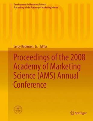 Proceedings of the 2008 Academy of Marketing Science (AMS) Annual Conference by Leroy Robinson, Jr.