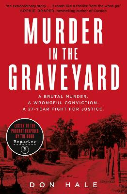 Murder in the Graveyard: A Brutal Murder. A Wrongful Conviction. A 27-Year Fight for Justice. book