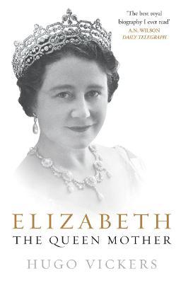 Elizabeth, The Queen Mother by Hugo Vickers