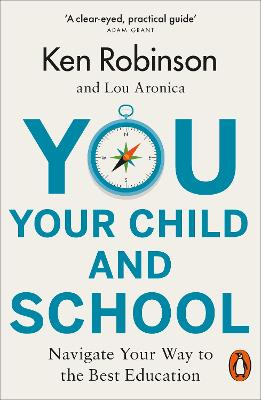 You, Your Child and School: Navigate Your Way to the Best Education by Sir Ken Robinson