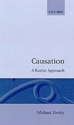Causation: A Realist Approach by Michael Tooley