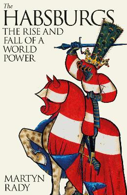 The Habsburgs: The Rise and Fall of a World Power book