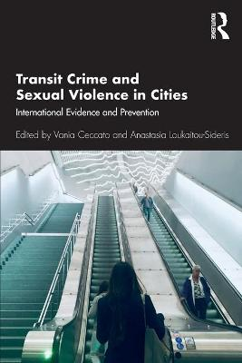 Transit Crime and Sexual Violence in Cities: International Evidence and Prevention by Vania Ceccato