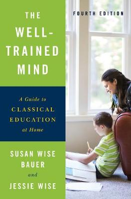 The Well-Trained Mind by Susan Wise Bauer