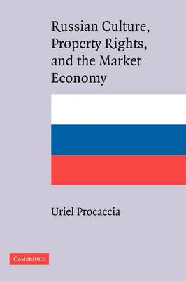 Russian Culture, Property Rights, and the Market Economy by Uriel Procaccia