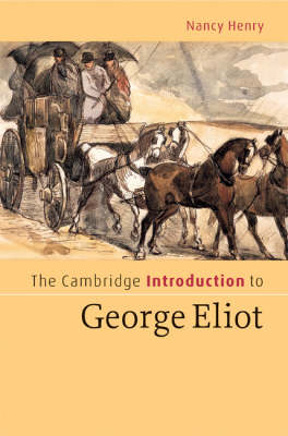 Cambridge Introduction to George Eliot by Nancy Henry