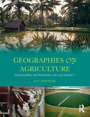 Geographies of Agriculture by Guy Robinson