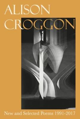 New and Selected Poems 1991-2017 by Alison Croggon