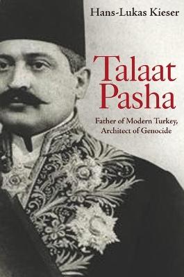 Talaat Pasha by Hans-Lukas Kieser