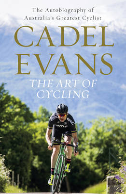 Art of Cycling by Cadel Evans