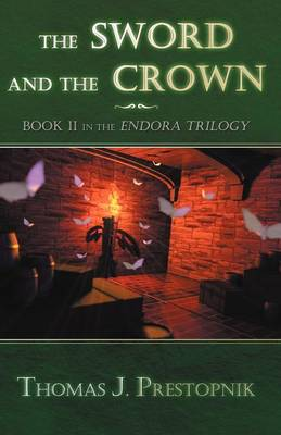 The Sword and the Crown by Thomas J Prestopnik