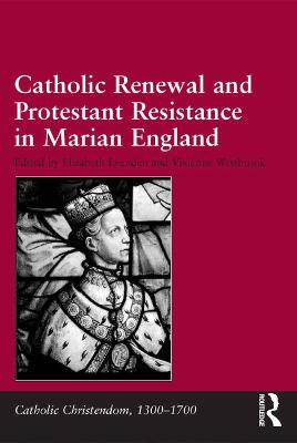 Catholic Renewal and Protestant Resistance in Marian England book