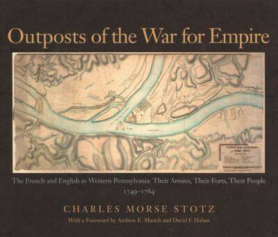 Outposts of the War for Empire by Charles Morse Stotz