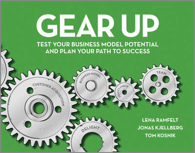 Gear Up - Test Your Business Model Potential and  Plan Your Path to Success by Lena Ramfelt