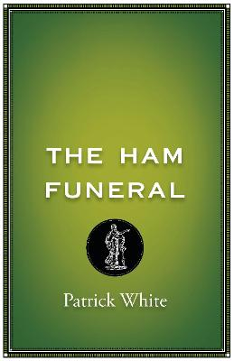 Ham Funeral by Patrick White