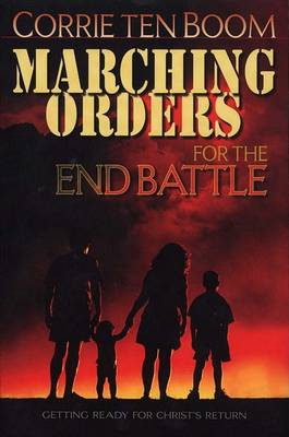 Marching Orders for the End Battle by Corrie Ten Boom