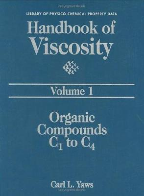 Handbook of Viscosity: Volume 1: Organic Compounds C1 to C4 by Carl L. Yaws
