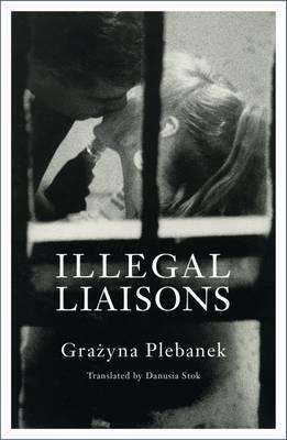 Illegal Liaisons by Grazyna Plebanek