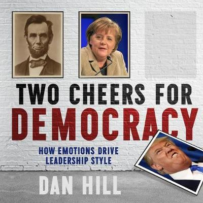 Two Cheers for Democracy: How Emotions Drive Leadership Style by Dan Hill