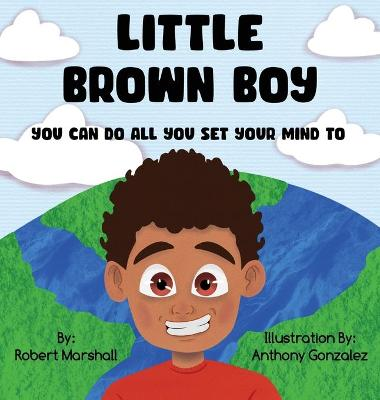 Little Brown Boy: You Can Do All You Set Your Mind To by Robert Marshall