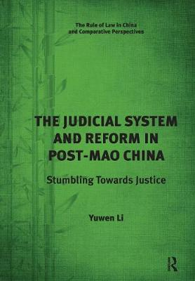 The Judicial System and Reform in Post-Mao China by Yuwen Li