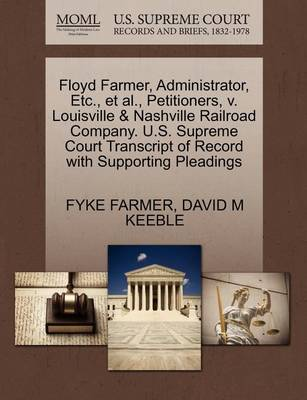Floyd Farmer, Administrator, Etc., Et Al., Petitioners, V. Louisville & Nashville Railroad Company. U.S. Supreme Court Transcript of Record with Supporting Pleadings by Fyke Farmer