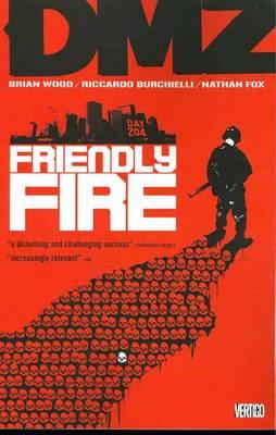 DMZ Dmz TP Vol 04 Friendly Fire Friendly Fire Volume 4 by Viktor Kalvachev