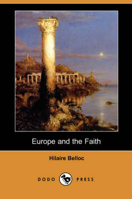 Europe and the Faith (Dodo Press) by Hilaire Belloc