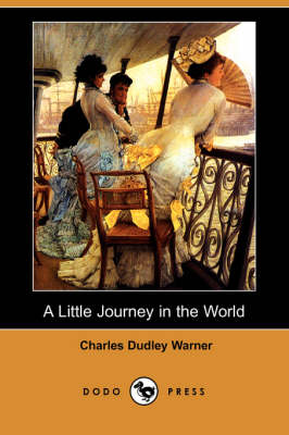 Little Journey in the World (Dodo Press) by Charles Dudley Warner