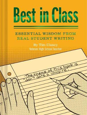 Best In Class: Essential Wisdom from Real Student Writing by Tim Clancy