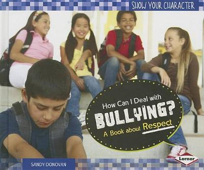 How Can I Deal with Bullying? by Sandy Donovan
