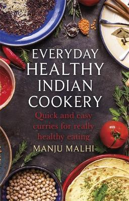Everyday Healthy Indian Cookery by Manju Malhi
