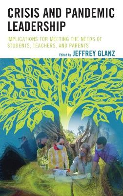 Crisis and Pandemic Leadership: Implications for Meeting the Needs of Students, Teachers, and Parents by Jeffrey Glanz