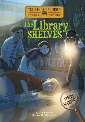 Field Trip Mysteries: The Library Shelves: An Interactive Mystery Adventure: An Interactive Mystery Adventure by Steve Brezenoff