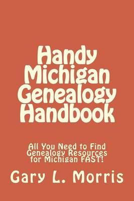 Handy Michigan Genealogy Handbook by Dr Gary L Morris