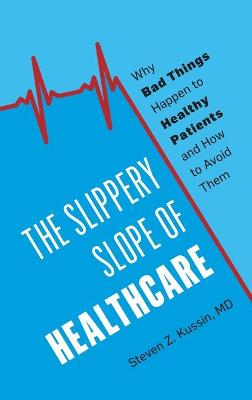 The Slippery Slope of Healthcare: Why Bad Things Happen to Healthy Patients and How to Avoid Them book