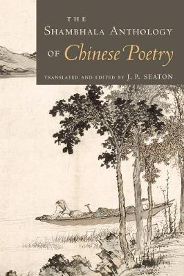 Shambhala Anthology Of Chinese Poetry by J. P. Seaton