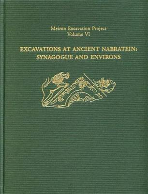 Excavations at Ancient Nabratein: Synagogue and Environs by Eric M. Meyers