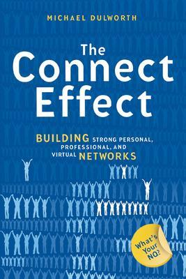 Connect Effect. Building Strong Personal, Professional, and Virtual Networks book