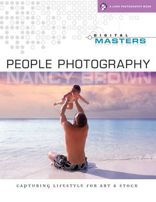 Digital Masters: People Photography - Capturing Lifestyle for Art and Stock by Nancy Brown