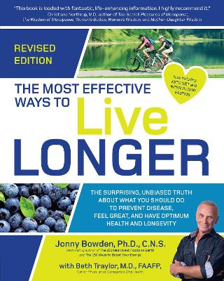 The Most Effective Ways to Live Longer, Revised: The Surprising, Unbiased Truth About What You Should Do to Prevent Disease, Feel Great, and Have Optimum Health and Longevity by Jonny Bowden