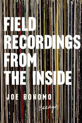 Field Recordings from the Inside by Joe Bonomo