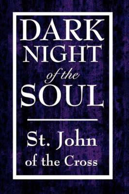 Dark Night of the Soul by John Of the Cross St John of the Cross