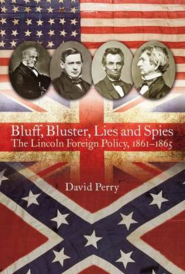 Bluff, Bluster, Lies and Spies by David Perry