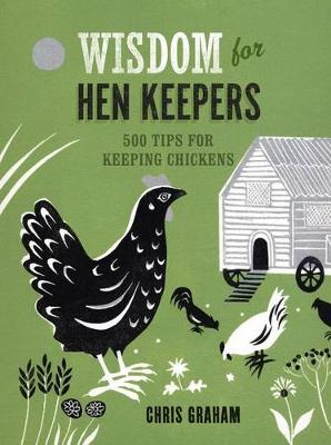 Wisdom for Hen Keepers by Chris Graham