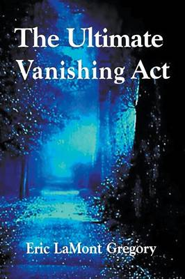 Ultimate Vanishing ACT by Eric Gregory