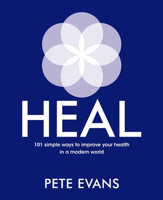 Heal: 101 Simple Ways to Improve Your Health in a Modern World by Pete Evans