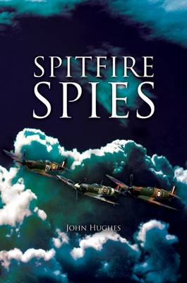 Spitfire Spies by John Hughes